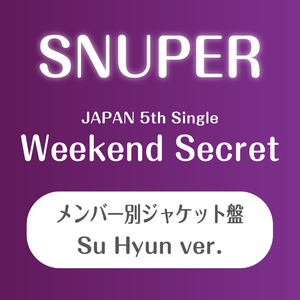SNUPER日本5thシングル 『Weekend Secret』個別ジャケット盤(スヒョン)【予約(クレジット決済のみ)】