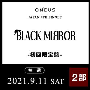ONEUS JAPAN 4TH SINGLE「BLACK MIRROR」初回限定盤 オンラインイベント 抽選付き【9/11(土)】2次販売